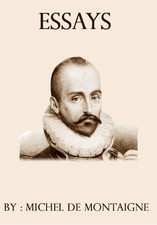 essays of michel montaigne When michel de montaigne retired to his family estate in 1572, aged 38, he tells us that he wanted to write his famous essays as a distraction for his idle mind he.